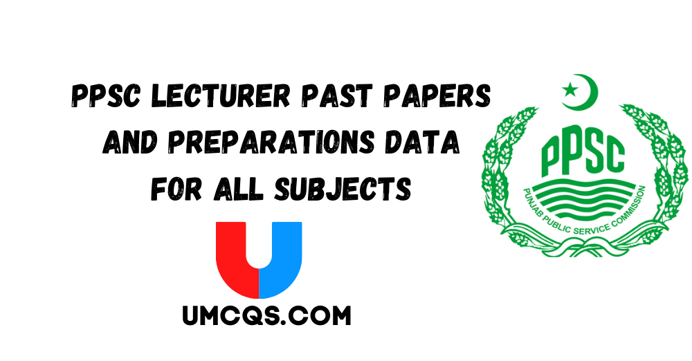 PPSC Lecturer Past Papers and Preparations Data for All Subjects